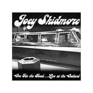 Joey SKIDMORE : One for the road… Live at the Outland – RUE 010