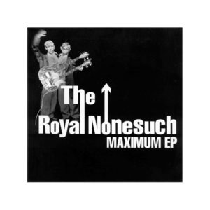 The Royal Nonesuch : Maximum EP – RUE 011