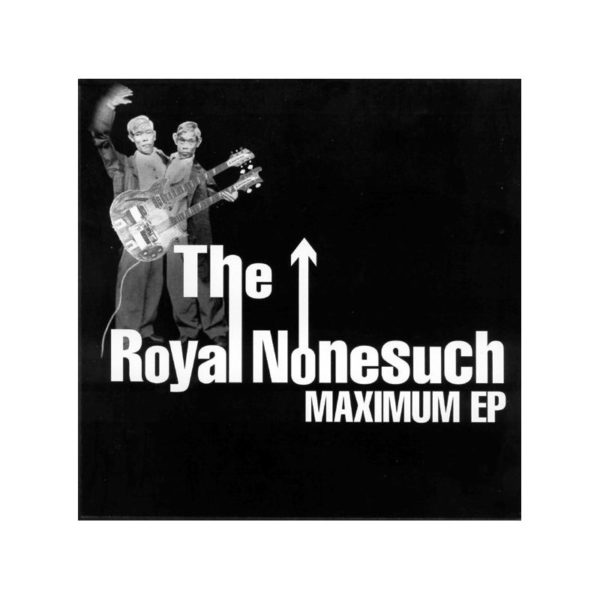 The Royal Nonesuch : Maximum EP - RUE 011