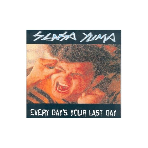 SENSA YUMA - Every day's your last day