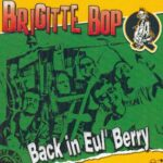 BRIGITTE BOP – Back in eul' Berry