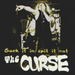 The CURSE – Suck it in spit it out