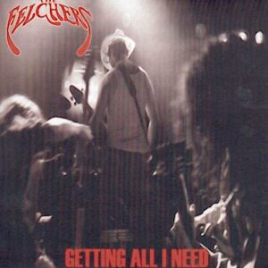 The FELCHERS – Getting all I need