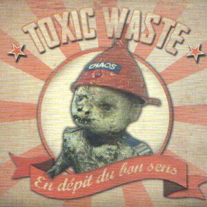TOXIC WASTE – En dépit du bon sens